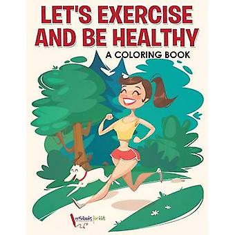 Lets Exercise and Be Healthy A Coloring Book by for Kids & Activibooks