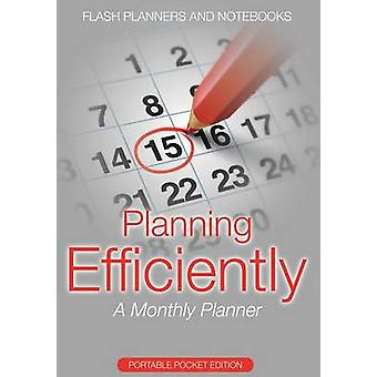 Planning Efficiently A Monthly Planner  Portable Pocket Edition by Flash Planners and Notebooks