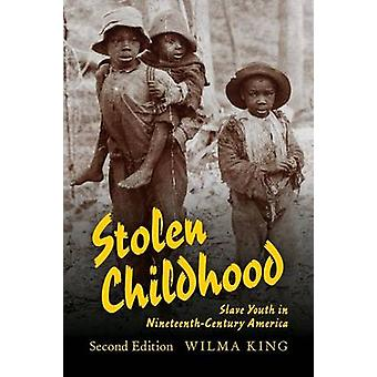 Stolen Childhood Second Edition Slave Youth in NineteenthCentury America by King & Wilma