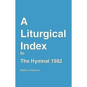 A Liturgical Index to the Hymnal 1982 by Hatchett & Marion J.