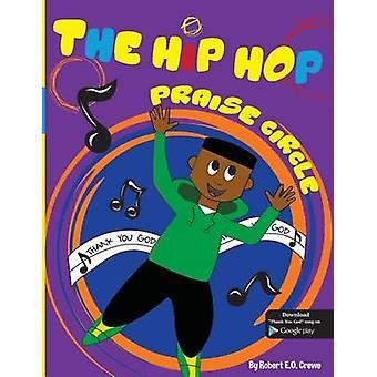 The Hip Hop Praise Circle Thank You God by Crewe & Robert E.O.