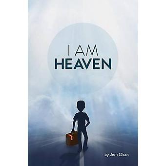 I Am Heaven A story of selfdiscovery acceptance and faith. by Okan & Jem
