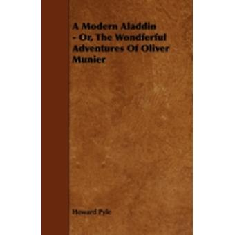 A Modern Aladdin  Or The Wondferful Adventures Of Oliver Munier by Pyle & Howard
