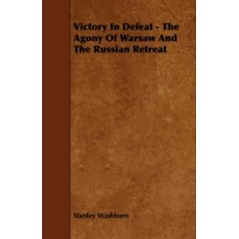 Victory In Defeat  The Agony Of Warsaw And The Russian Retreat by Washburn & Stanley