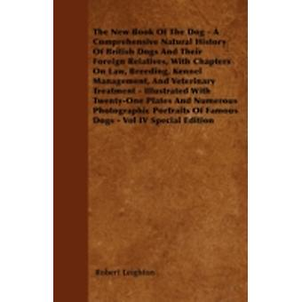 The New Book Of The Dog  A Comprehensive Natural History Of British Dogs And Their Foreign Relatives With Chapters On Law Breeding Kennel Management And Veterinary Treatment  Illustrated With Tw by Leighton & Robert