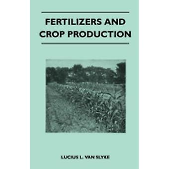 Fertilizers and Crop Production by Slyke & Lucius L. Van