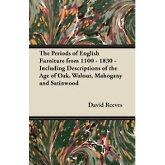 The Periods of English Furniture from 1100  1830  Including Descriptions of the Age of Oak Walnut Mahogany and Satinwood by Reeves & David