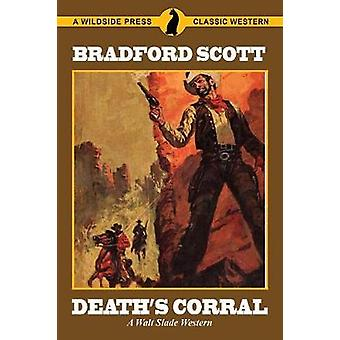 Deaths Corral A Walt Slade Western by Scott & Bradford