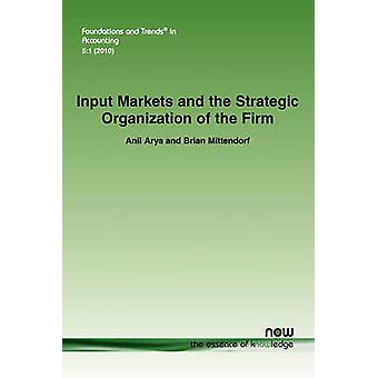 Input Markets and the Strategic Organization of the Firm by Arya & Anil