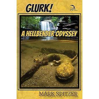 Glurk A Hellbender Odyssey by Spitzer & Mark