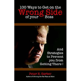 100 Ways to Get on the Wrong Side of Your Boss by MultiMedia Publications Inc