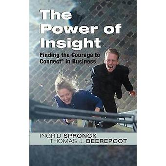 The Power of Insight Finding the Courage to Connect in Business by Spronck & Ingrid