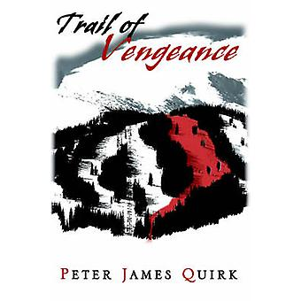 Trail of Vengeance by Quirk & Peter James