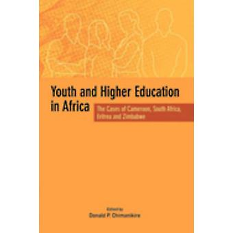 Youth and Higher Education in Africa. The Cases of Cameroon South Africa Eritrea and Zimbabwe by Chimanikire & Donald P.