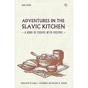 Adventures in the Slavic Kitchen A book of Essays with Recipes by Klekh & Igor