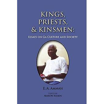 Kings Priests and Kinsmen Essays on Ga Culture and Society by Kilson & Marion