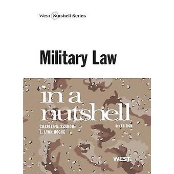 Military Law in a Nutshell by Charles A. Shanor - L. Lynn Hogue - 978