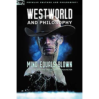 Westworld and Philosophy - Mind Equals Blown by Richard Greene - 97808