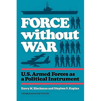 Force without War - U.S. Armed Forces as a Political Instrument by Bar