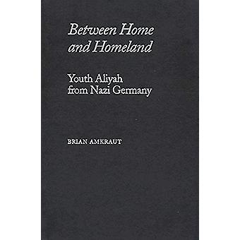 Between Home and Homeland - Youth Aliyah from Nazi Germany by Brian Am