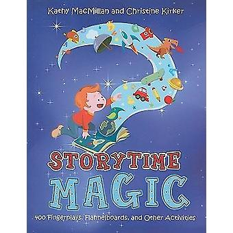 Storytime Magic - 400 Fingerplays - Flannelboards - and Other Activiti