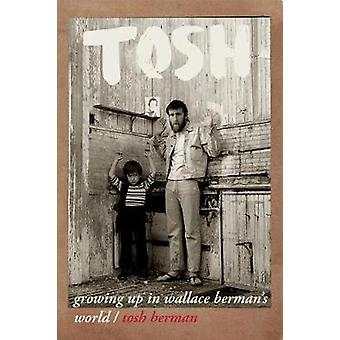 Tosh - Growing Up in Wallace Berman's World by Tosh Berman - 978087286