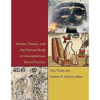 Smoke - Flames - and the Human Body in Mesoamerican Ritual Practice b