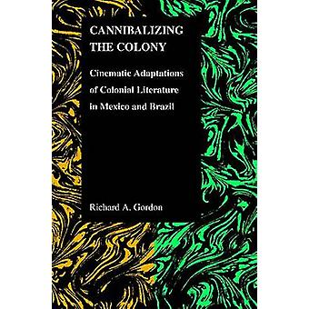 Cannibalizing the Colony - Cinematic Adaptations of Colonial Literatur