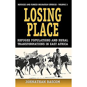 Losing Place - Refugee Populations and Rural Transformations in East A