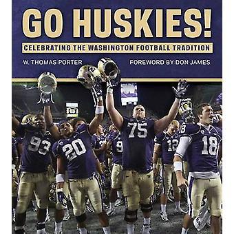 Go Huskies! - Celebrating the Washington Football Tradition by W. Thom