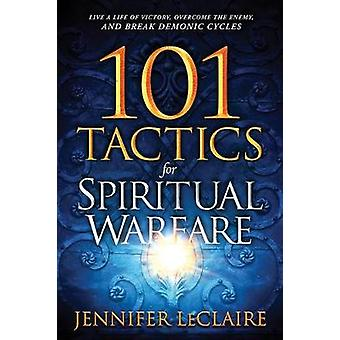 101 Tactics for Spiritual Warfare by Jennifer LeClaire - 978162999495
