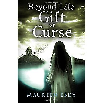 Beyond Life - Gift or Curse by Maureen Ebdy - 9781784652302 Book