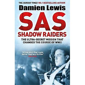 SAS Shadow Raiders - The Ultra-Secret Mission that Changed the Course