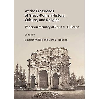 At the Crossroads of Greco-Roman History - Culture - and Religion - Pa