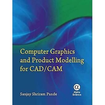 Computer Graphics and Product Modelling for CAD/CAM by Sanjay Shriram