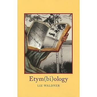 Etym(bi)ology by Liz Waldner - 9781890650100 Book