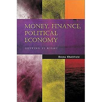 Money - Finance - Political Economy - Getting it Right by Deena Khatkh