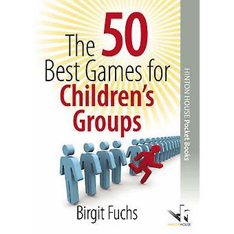 The 50 Best Games for Children's Groups by Birgit Fuchs - 97819065311