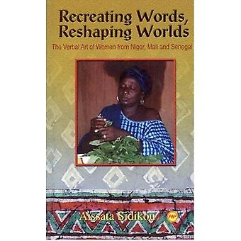 Recreating Words, Reshaping Worlds: The Verbal Art of Women from Niger, Mali and Senegal