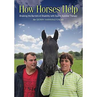 How Horses Help  Breaking the barriers of disability with equineassisted therapy by Gerry Harrington