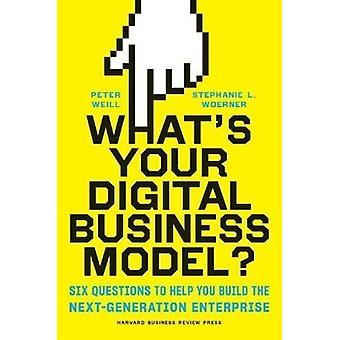 Whats Your Digital Business Model by Peter Weill