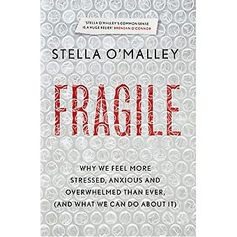 Fragile - Why we feel more anxious - stressed and overwhelmed than eve