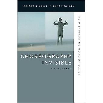 Choreographie Invisible - The Disappearing Work of Dance von Anna Pakes