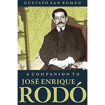 A Companion to Jose Enrique Rodo by Gustavo San Roman - 9781855663282