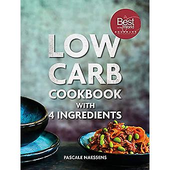 Low Carb Cookbook With 4 Ingredients by Pascale Naessens - 9789401461