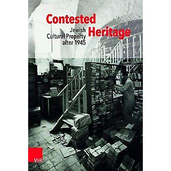 Contested Heritage - Jewish Cultural Property after 1945 by Yfaat Weis