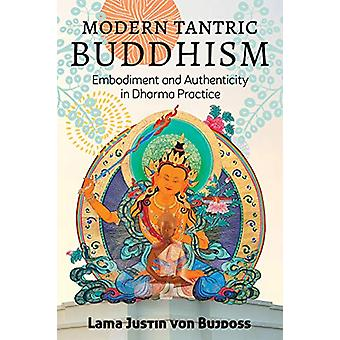 Modern Tantric Buddhism - Embodiment and Authenticity in Dharma Practi