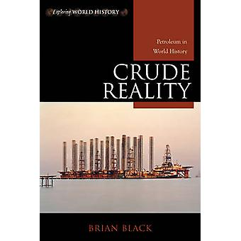 Crude Reality - Petroleum in World History by Brian C. Black - 9780742