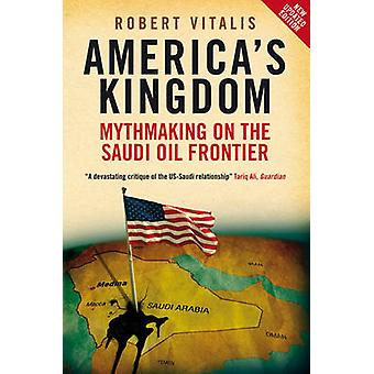 America's Kingdom Mythmaking on the Saudi Oil Frontier Stanford Studies in Middle Eastern and Islamic Studies and Cultures Stanford Studies in  and Islamic Studies and Cultures Paperback
