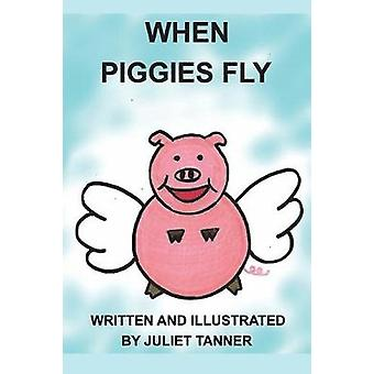 When Piggies Fly by Juliet Tanner - 9780692155127 Book